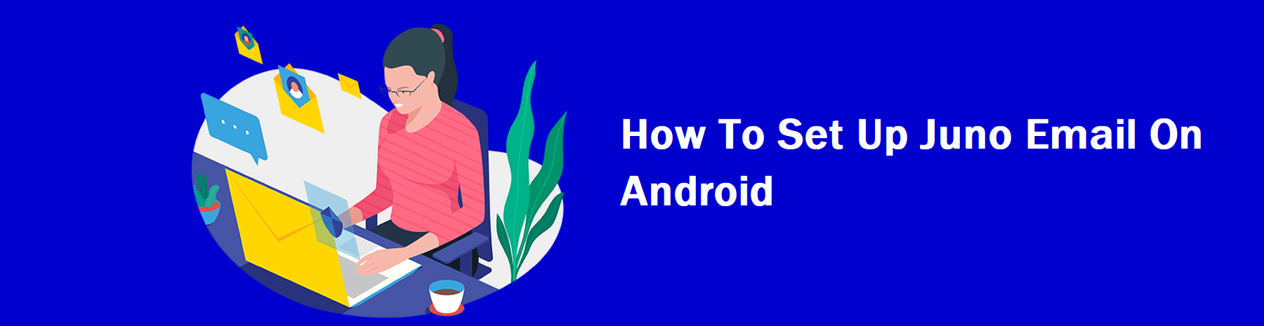 How To Set Up Juno Email On Android,