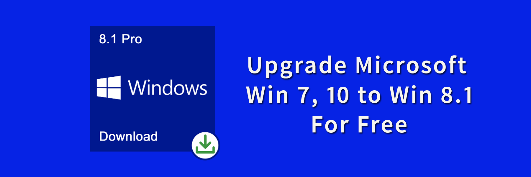 Upgrade Microsoft Windows 7, 10 to Windows 8.1 For Free